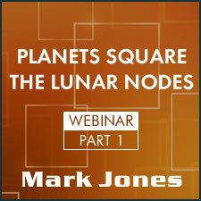 Webinar: Planets Square the Moon's Nodes - Part 1