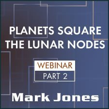 Webinar: Planets Square the Moon's Nodes - Part 2