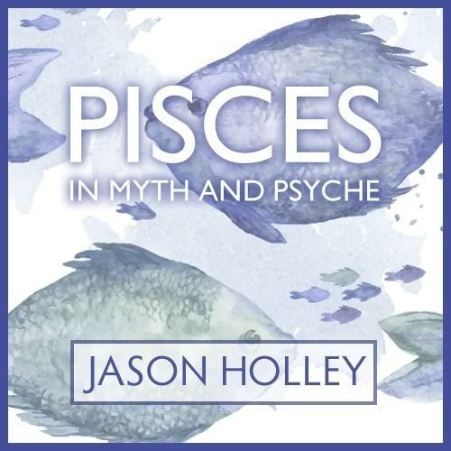 Webinar: Pisces in Myth and Psyche