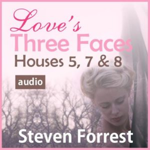 Love's Three Faces: Houses Five, Seven and Eight