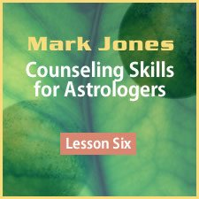 Counseling Skills for Astrologers - Lesson 6