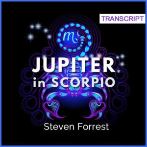 Transcript - Jupiter in Scorpio through the Twelve Houses
