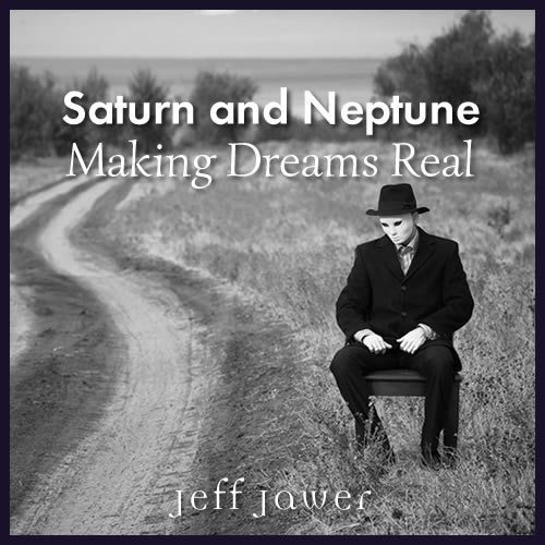 Saturn and Neptune - Making Dreams Real