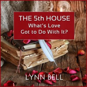 The 5th House - What's Love Got to Do With It?