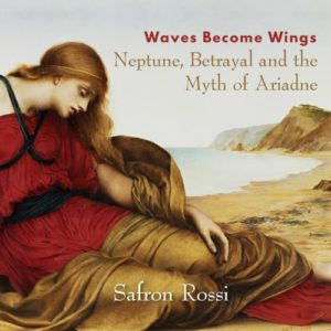 Waves Become Wings - Neptune, Betrayal and the Myth of Ariadne