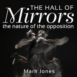 Hall of Mirrors – The Nature of the Opposition